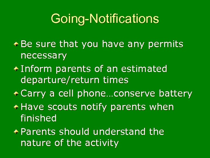 Going-Notifications Be sure that you have any permits necessary Inform parents of an estimated