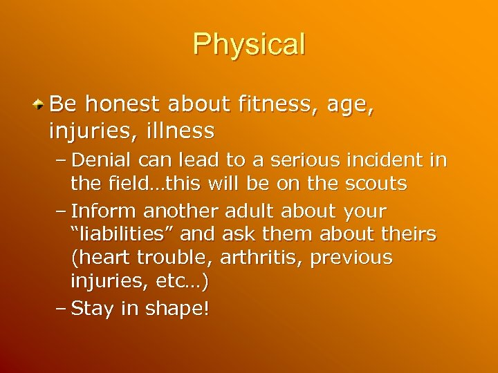 Physical Be honest about fitness, age, injuries, illness – Denial can lead to a