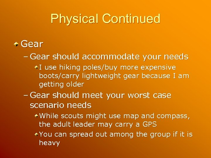 Physical Continued Gear – Gear should accommodate your needs I use hiking poles/buy more