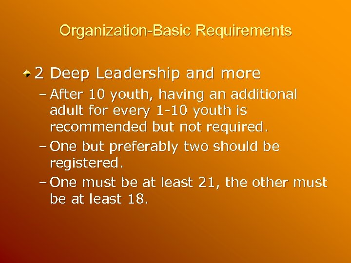 Organization-Basic Requirements 2 Deep Leadership and more – After 10 youth, having an additional