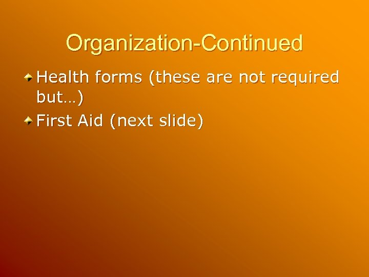 Organization-Continued Health forms (these are not required but…) First Aid (next slide)