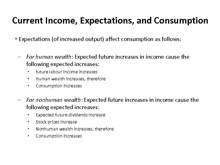 Current Income, Expectations, and Consumption • Expectations (of increased output) affect consumption as follows: