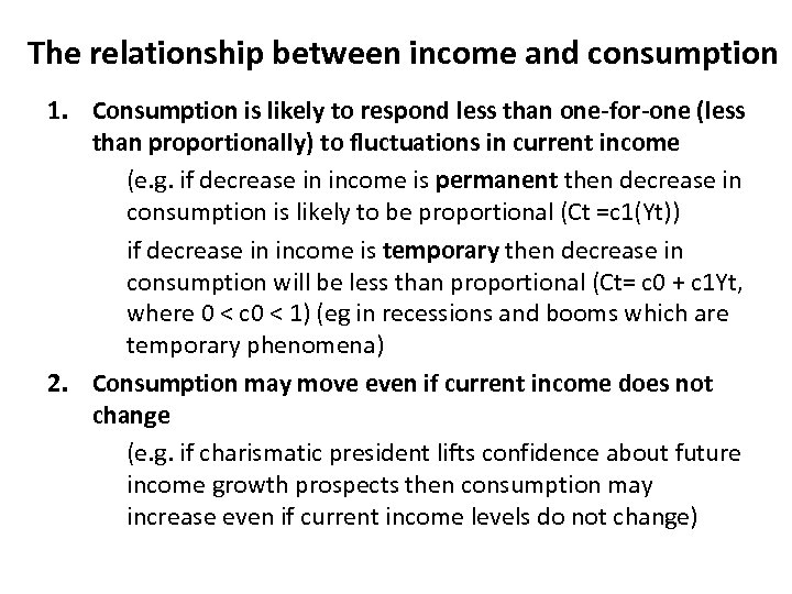 The relationship between income and consumption 1. Consumption is likely to respond less than