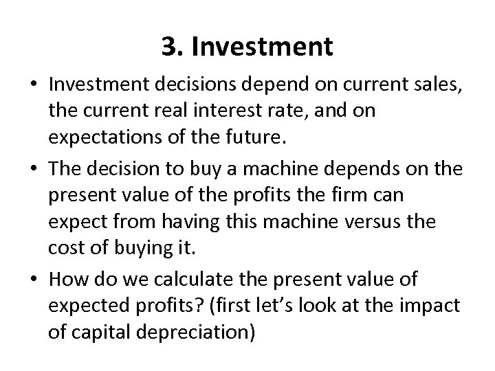 3. Investment • Investment decisions depend on current sales, the current real interest rate,