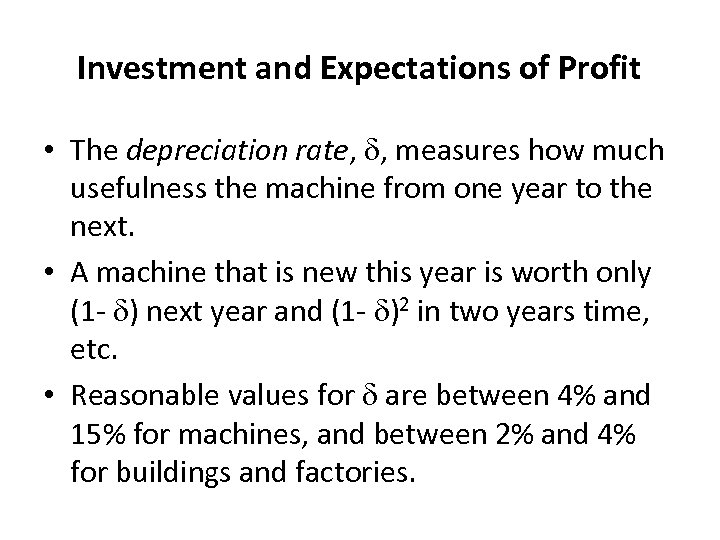 Investment and Expectations of Profit • The depreciation rate, , measures how much usefulness
