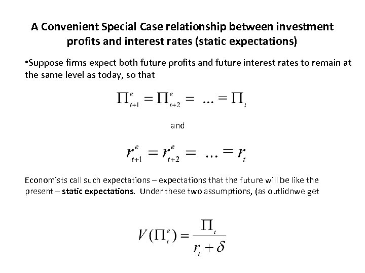 A Convenient Special Case relationship between investment profits and interest rates (static expectations) •