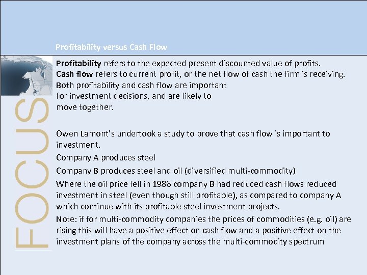Profitability versus Cash Flow Profitability refers to the expected present discounted value of profits.