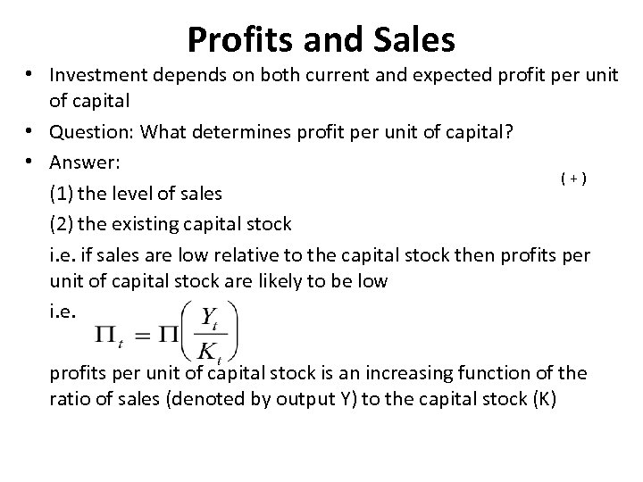 Profits and Sales • Investment depends on both current and expected profit per unit