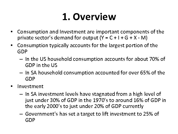 1. Overview • Consumption and Investment are important components of the private sector's demand
