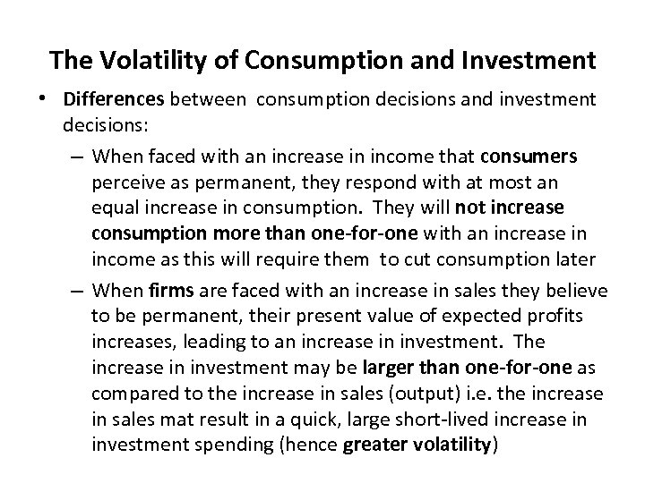 The Volatility of Consumption and Investment • Differences between consumption decisions and investment decisions: