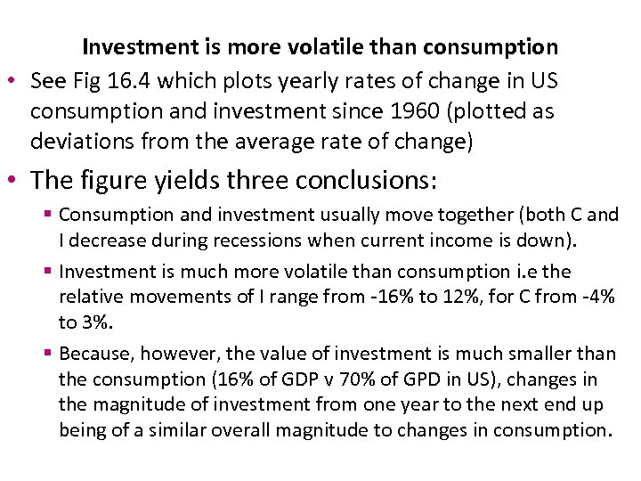 Investment is more volatile than consumption • See Fig 16. 4 which plots yearly