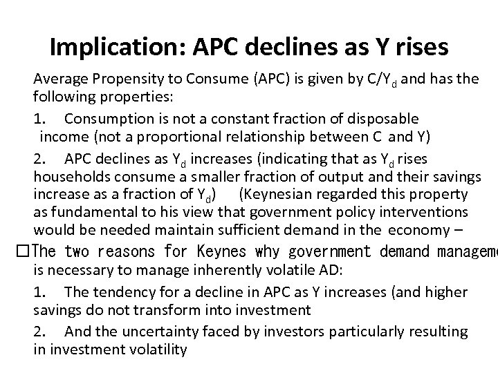 Implication: APC declines as Y rises Average Propensity to Consume (APC) is given by