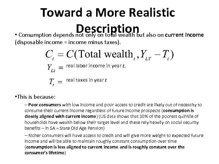 Toward a More Realistic Description also on current income • Consumption depends not only