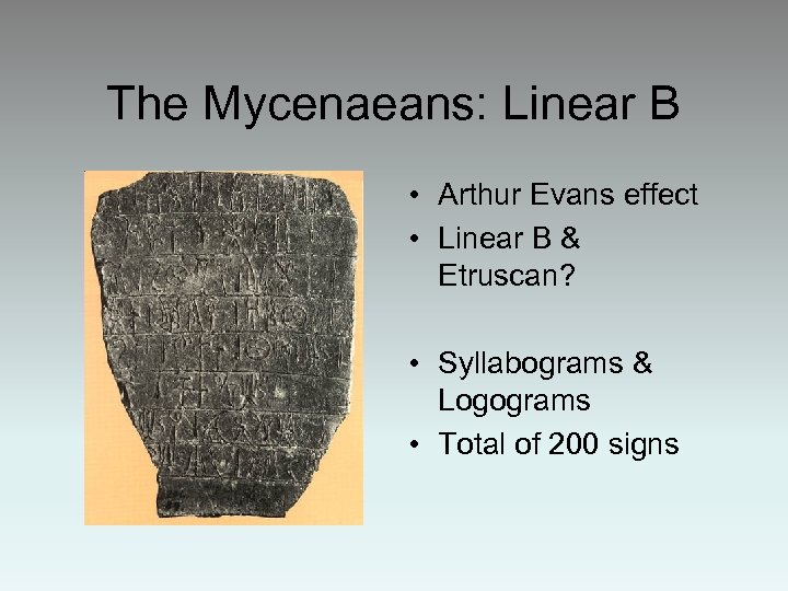 The Mycenaeans: Linear B • Arthur Evans effect • Linear B & Etruscan? •