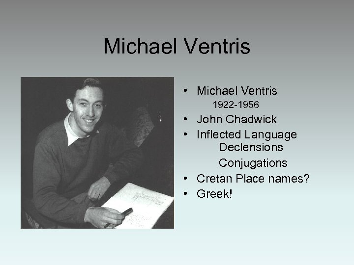 Michael Ventris • Michael Ventris 1922 -1956 • John Chadwick • Inflected Language Declensions