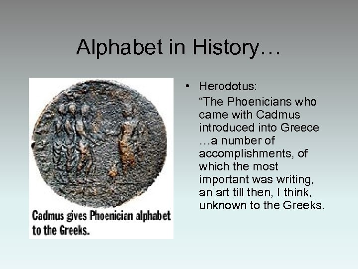 """Alphabet in History… • Herodotus: """"The Phoenicians who came with Cadmus introduced into Greece"""