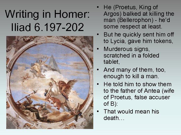 Writing in Homer: Iliad 6. 197 -202 • He (Proetus, King of Argos) balked
