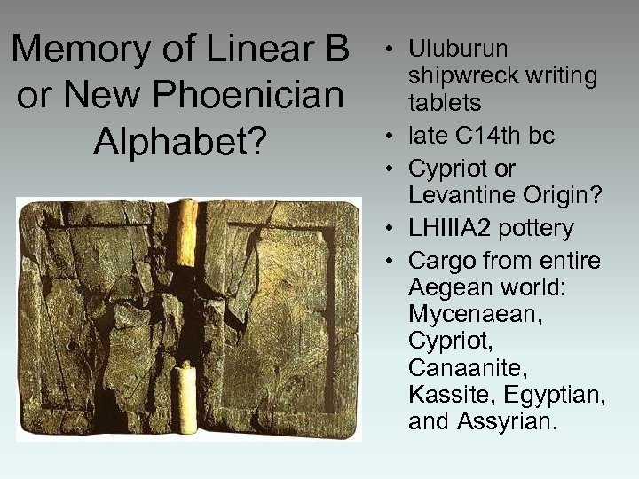 Memory of Linear B or New Phoenician Alphabet? • Uluburun shipwreck writing tablets •
