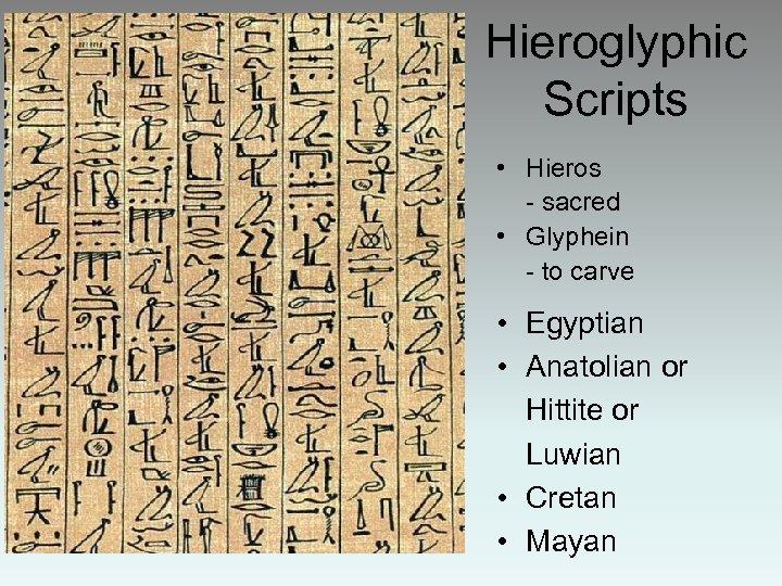 Hieroglyphic Scripts • Hieros - sacred • Glyphein - to carve • Egyptian •