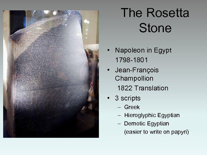 The Rosetta Stone • Napoleon in Egypt 1798 -1801 • Jean-François Champollion 1822 Translation