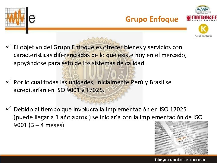 Grupo Enfoque ü El objetivo del Grupo Enfoque es ofrecer bienes y servicios con