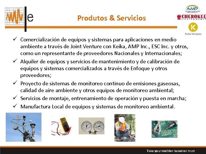 Produtos & Servicios ü Comercialización de equipos y sistemas para aplicaciones en medio ambiente