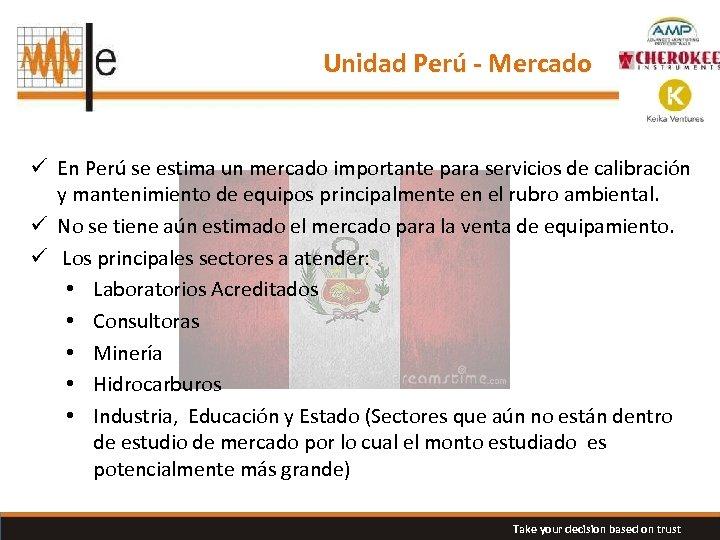Unidad Perú - Mercado ü En Perú se estima un mercado importante para servicios