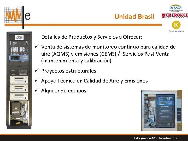 Unidad Brasil Detalles de Productos y Servicios a Ofrecer: ü Venta de sistemas de