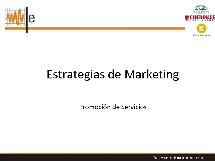 Estrategias de Marketing Promoción de Servicios Take your decision based on trust