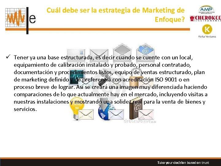 Cuál debe ser la estrategia de Marketing de Enfoque? ü Tener ya una base