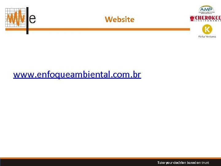 Website www. enfoqueambiental. com. br Take your decision based on trust