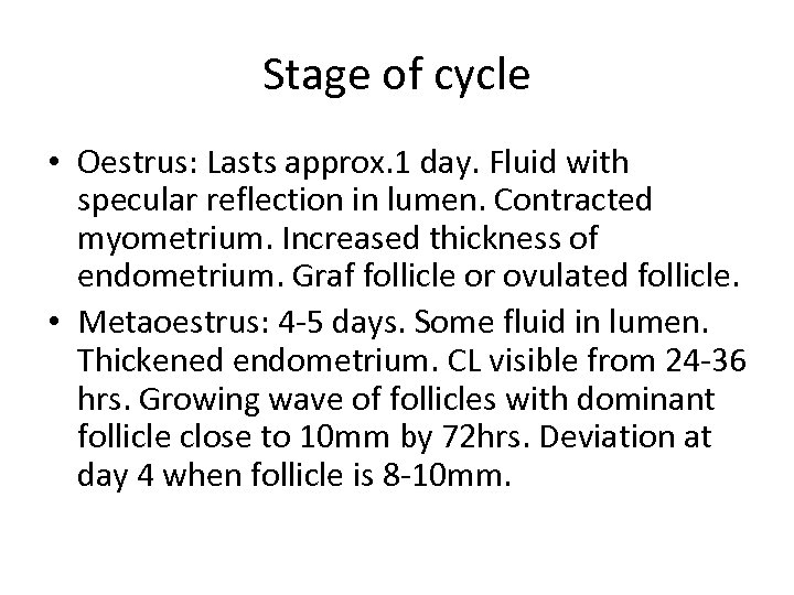 Stage of cycle • Oestrus: Lasts approx. 1 day. Fluid with specular reflection in
