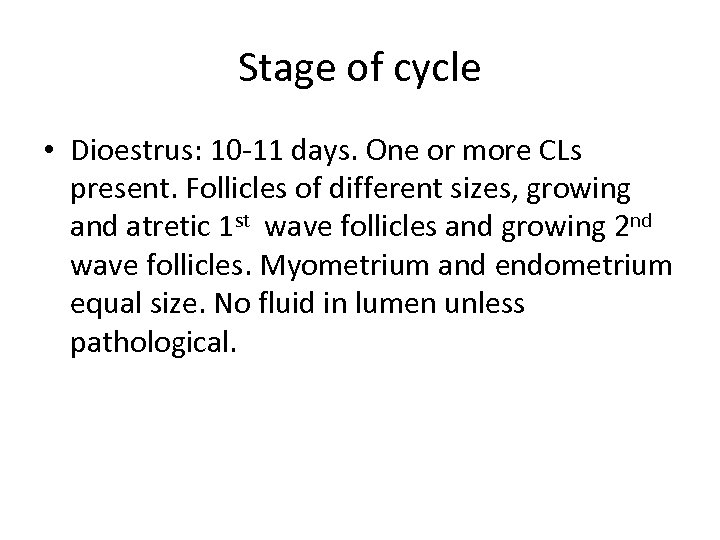 Stage of cycle • Dioestrus: 10 -11 days. One or more CLs present. Follicles