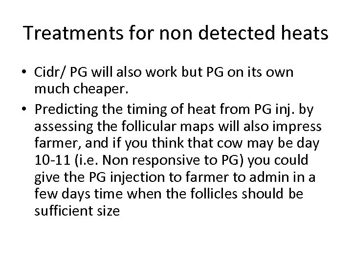 Treatments for non detected heats • Cidr/ PG will also work but PG on