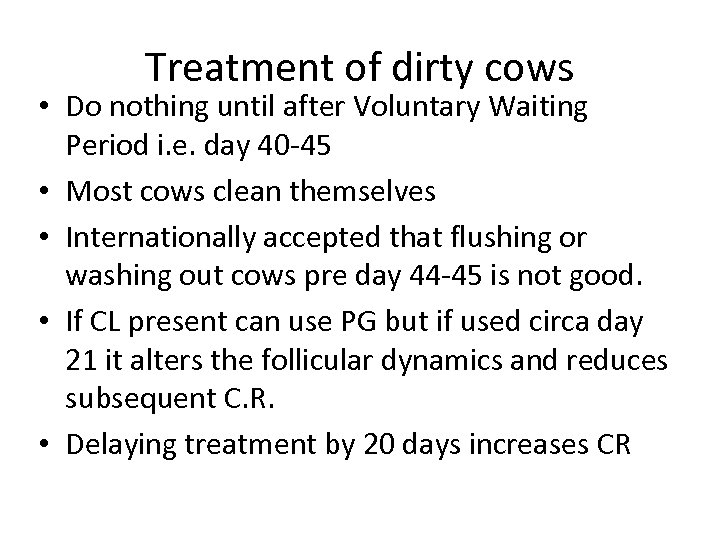 Treatment of dirty cows • Do nothing until after Voluntary Waiting Period i. e.