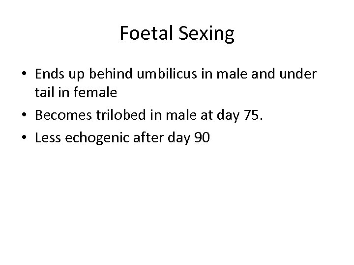 Foetal Sexing • Ends up behind umbilicus in male and under tail in female