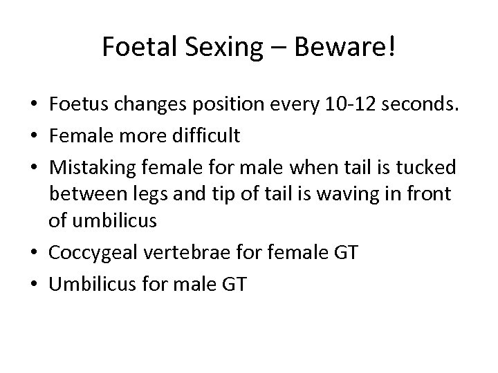 Foetal Sexing – Beware! • Foetus changes position every 10 -12 seconds. • Female