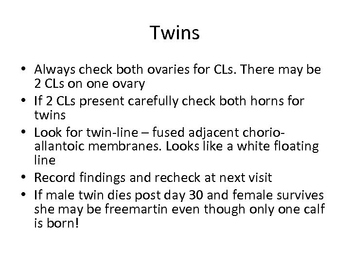 Twins • Always check both ovaries for CLs. There may be 2 CLs on