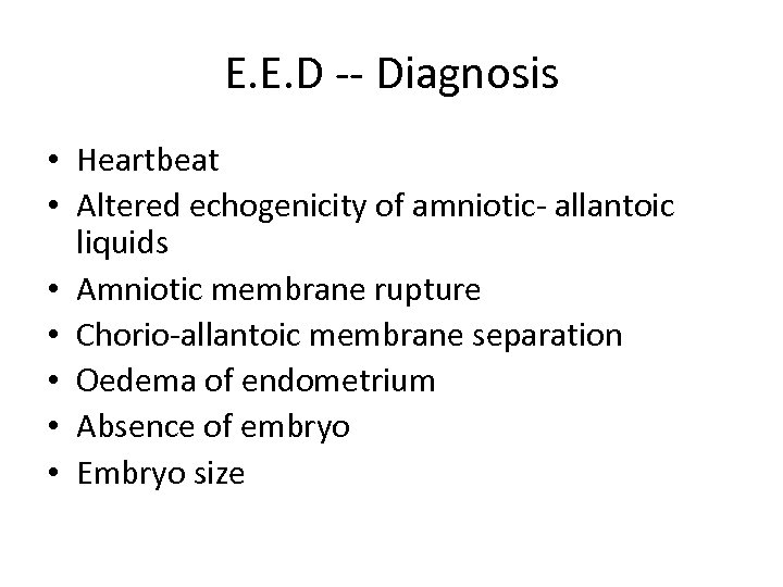 E. E. D -- Diagnosis • Heartbeat • Altered echogenicity of amniotic- allantoic liquids