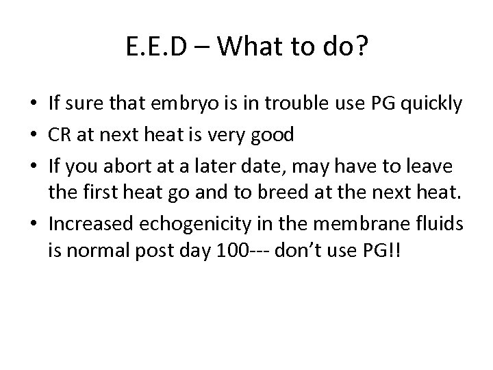 E. E. D – What to do? • If sure that embryo is in