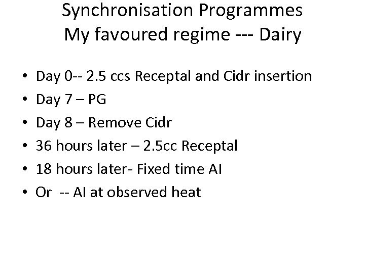 Synchronisation Programmes My favoured regime --- Dairy • • • Day 0 -- 2.