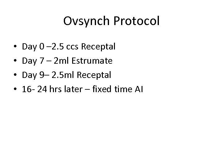 Ovsynch Protocol • • Day 0 – 2. 5 ccs Receptal Day 7 –