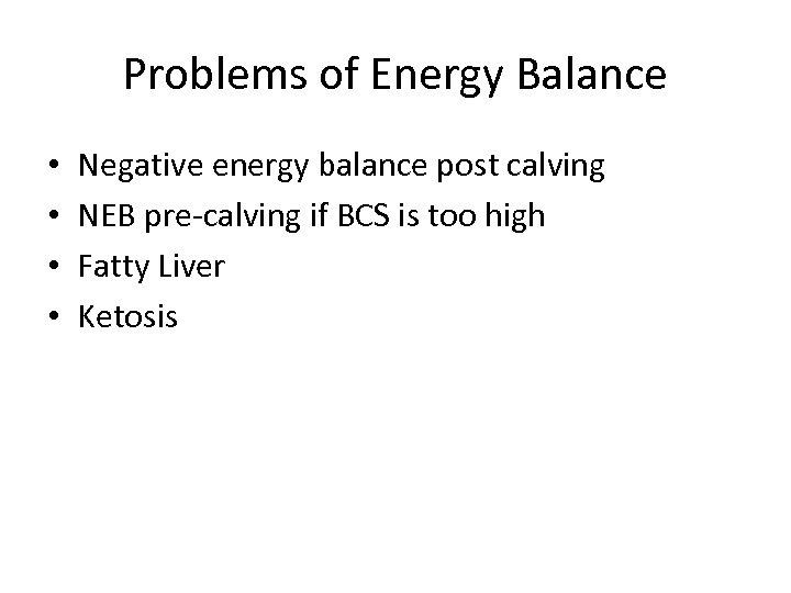 Problems of Energy Balance • • Negative energy balance post calving NEB pre-calving if
