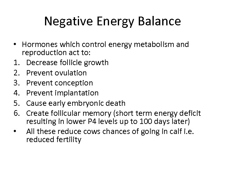 Negative Energy Balance • Hormones which control energy metabolism and reproduction act to: 1.
