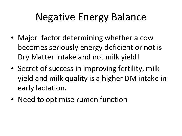 Negative Energy Balance • Major factor determining whether a cow becomes seriously energy deficient