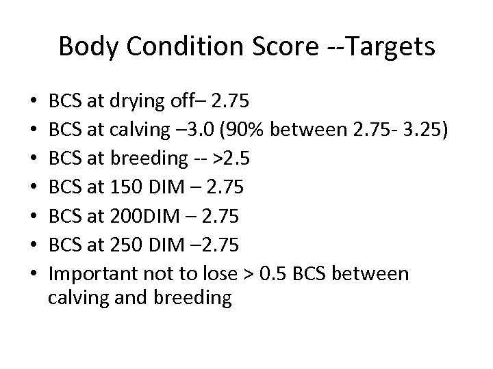 Body Condition Score --Targets • • BCS at drying off– 2. 75 BCS at