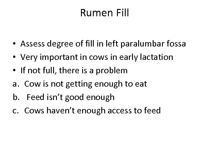 Rumen Fill • Assess degree of fill in left paralumbar fossa • Very important