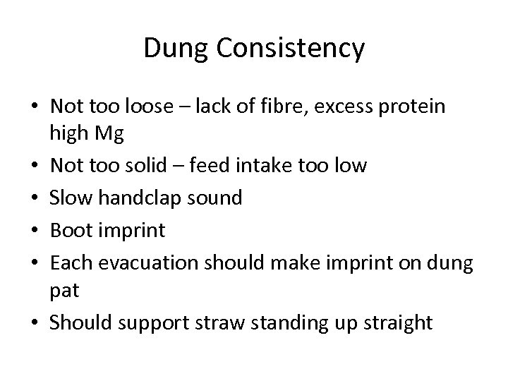 Dung Consistency • Not too loose – lack of fibre, excess protein high Mg