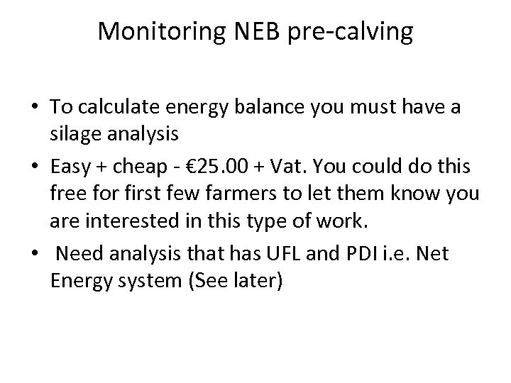 Monitoring NEB pre-calving • To calculate energy balance you must have a silage analysis