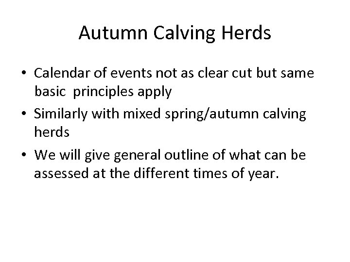 Autumn Calving Herds • Calendar of events not as clear cut but same basic